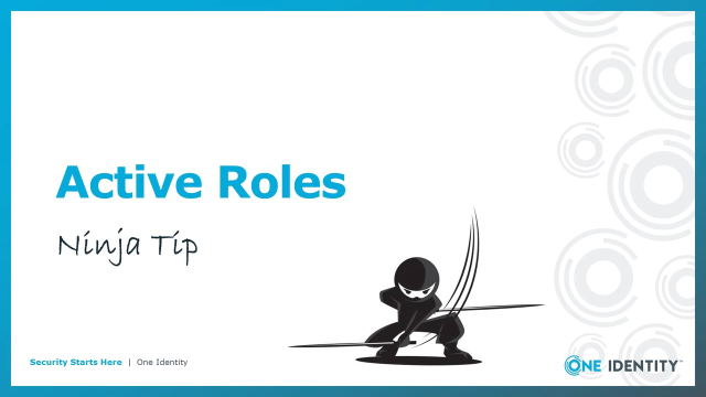 One Identity ID:30 Ninja Tip for Higher Ed - Dealing with Active Directory and Identity Management in Higher Ed with Constantly Moving Targets