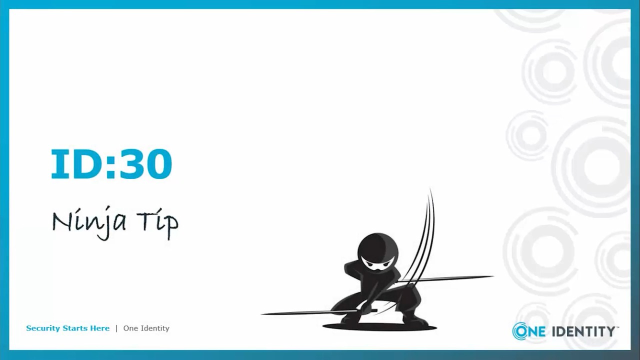 One Identity ID:30 Ninja Tip for Identity Governance