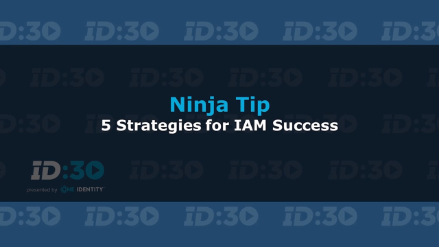 Ninja Tip: Five Strategies for IAM Success