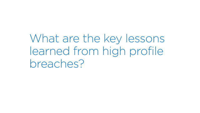 What are the key lessons learned from high-profile breaches?